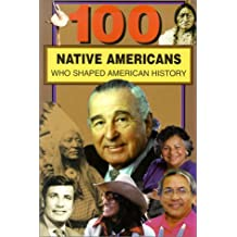 100 Native Americans: Who Shaped American History (Bluewood's Popular 100)