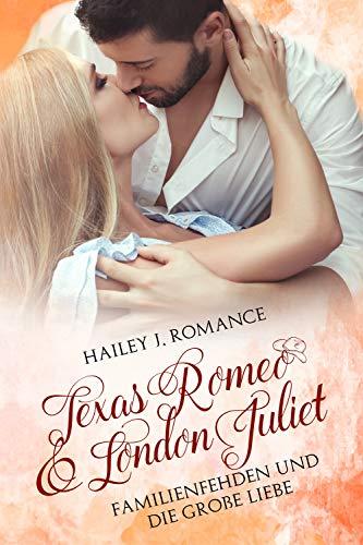 Texas Romeo & London Juliet: Familienfehden und die große Liebe
