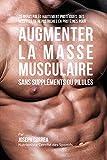 70 Repas Paleo Hautement Proteines: Recettes de Repas Hautement Proteines sans Supplements ou Pilules pour Augmenter la Masse Musculaire