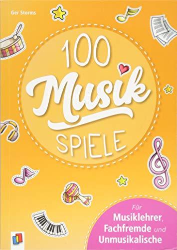100 Musikspiele: Für Musiklehrer, Fachfremde und Unmusikalische
