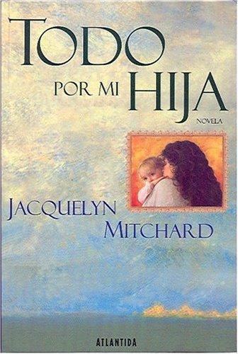 Descargar Libro Todo Por Mi Hija de Jacquelyn Mitchard