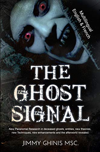 Couverture du livre THE GHOST SIGNAL ENG+FR: New Paranormal Research in recently deceased ghosts, entities, new Theories, new Techniques, new enhancements and the afterworld revealed. Multilingual Version ENG+FR