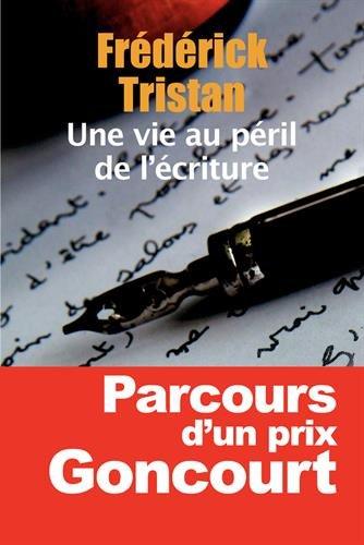 Une vie au péril de l'écriture: Parcours d'un prix Goncourt.