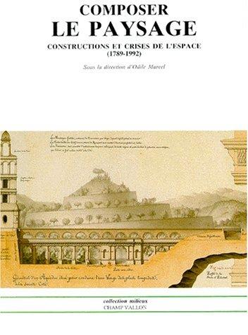COMPOSER LE PAYSAGE. Constructions et cr...