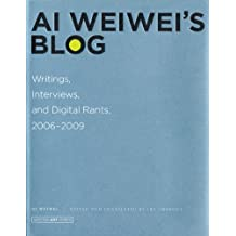 [Ai Weiwei's Blog: Writings, Interviews, and Digital Rants, 2006-2009] [By: Weiwei, Ai] [March, 2011]