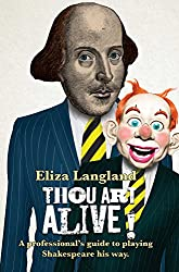 Thou Art Alive!: A professional's guide to playing Shakespeare his way.