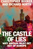 Castle of Lies: Why Britain Must Get Out of Europe