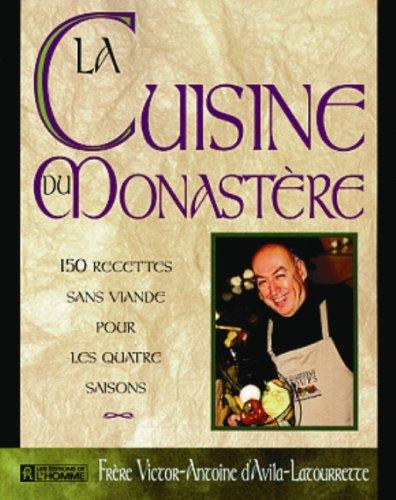 LA CUISINE DU MONASTERE. 150 recettes sans viande pour les quatre saisons par Victor-Antoine d' Avila-Latourrette