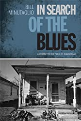 In Search of the Blues: A Journey to the Soul of Black Texas (Southwestern Writers Collection) by Bill Minutaglio (2010-04-01)