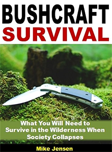 Bushcraft Survival: What You Will Need to Survive in the Wilderness When Society Collapses Descargar PDF