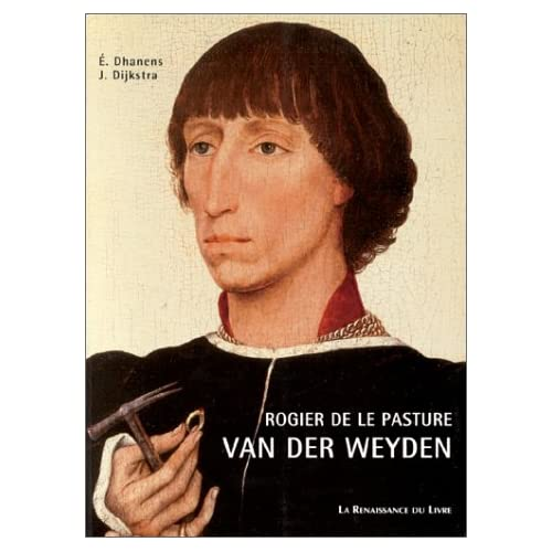 ROGIER DE LE PASTURE VAN DER WEYDEN. Introduction à l'oeuvre, relecture des sources