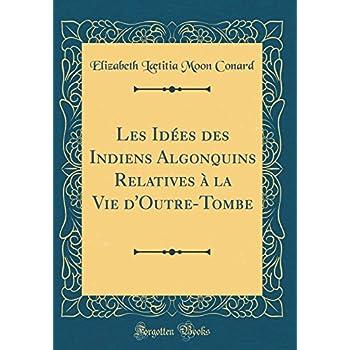Les Idées Des Indiens Algonquins Relatives À La Vie d'Outre-Tombe (Classic Reprint)