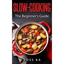 Healthy and Easy Cookbook for everyday: Slow-Cooking : The Beginner's Guide (English Edition)