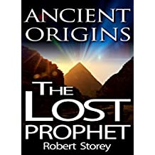 The Lost Prophet: Ancient Origins Book 6