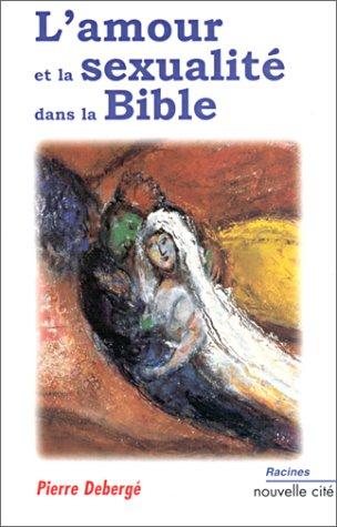 L'amour et la sexualité dans la Bible par Pierre Debergé