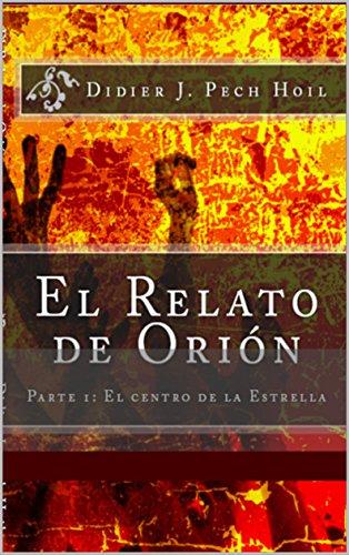 EL RELATO DE ORIÓN.: PARTE I: EL CENTRO DE LA ESTRELLA (EL RELATO DE ORION nº 1) par DIDIER PECH