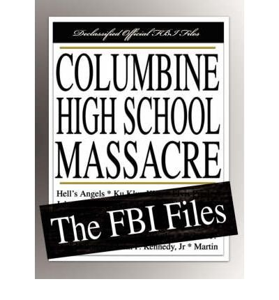 [(Columbine High School Massacre: The FBI Files )] [Author: Federal Bureau of Investigation] [Dec-2007]