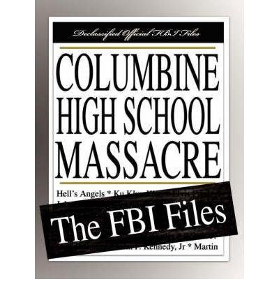 [(Columbine High School Massacre: The FBI Files )] [Author: Federal Bureau of Investigation] [Dec-2007]