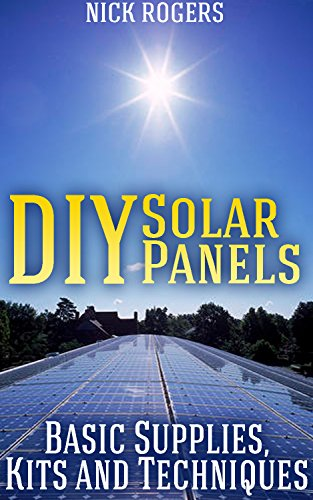 DIY Solar Panels: Basic Supplies, Kits and Techniques (English Edition)