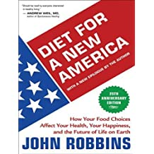 Diet for a New America: How Your Food Choices Affect Your Health, Happiness and the Future of Life on Earth, 25th Anniversary Edition