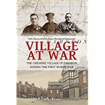 VILLAGE AT WAR - The Cheshire Village of Farndon During the First World War