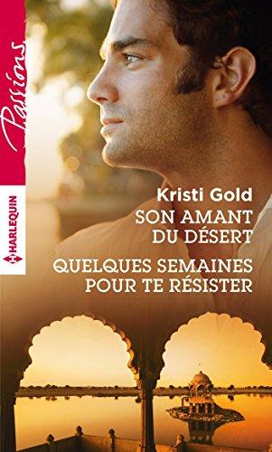 Son amant du désert - Quelques semaines pour te résister (Passions) par Kristi Gold