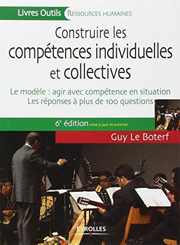 Construire les compétences individuelles et collectives: Le modèle : agir et réussir avec les compétences. Les réponses à 100 questions.