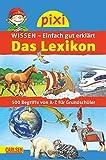 Pixi Wissen Das Lexikon: 500 Begriffe von A bis Z für Grundschüler - Cordula Thörner