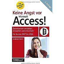 Keine Angst vor Microsoft Access! Datenbanken verstehen, entwerfen und entwickeln - Für Access 2007 bis 2016
