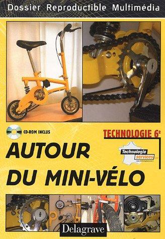 Autour du mini-vélo Technologie 6e : Dossier reproductible multimédia (1Cédérom)
