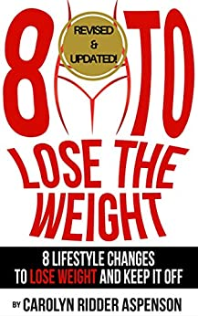 8 To Lose The Weight: Eight Lifestyle Changes to Lose Weight and Keep it Off by [Ridder Aspenson, Carolyn]