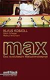 MAX: Das revolutionäre Motivationskonzept - Klaus Kobjoll, Ulrich Scheiper, Markus Wiesmann