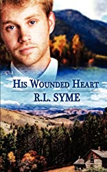 His Wounded Heart by R. L. Syme (2013-01-04)