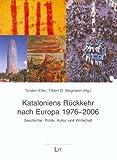 Kataloniens Rückkehr nach Europa 1976-2006: Geschichte, Politik, Kultur und Wirtschaft -