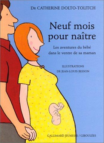 Neuf mois pour naître: Les aventures du bébé dans le ventre de sa maman par Catherine Dolto, Colline Faure-Poirée