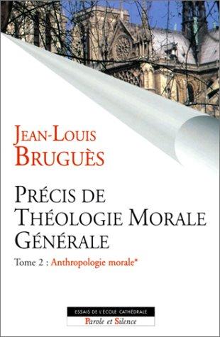Précis de théologie morale générale, tome 2 : Anthropologie morale