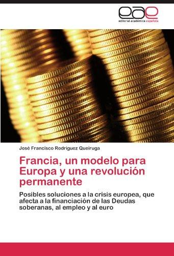 Francia, Un Modelo Para Europa y Una Revolucion Permanente por Jos Francisco Rodr Guez Queiruga