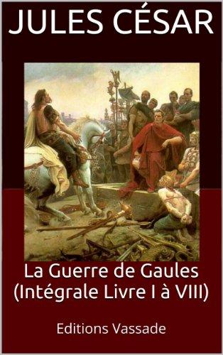 La Guerre de Gaules (Intégrale Livre I à VIII)