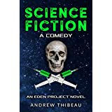 Science Fiction: A Comedy: An Eden Project Novel (The Eden Project Book 1) (English Edition)