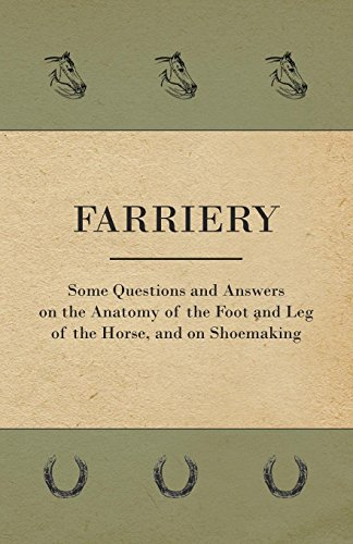 Farriery - Some Questions and Answers on the Anatomy of the Foot and Leg of the Horse, and on Shoemaking (English Edition) por Anon.
