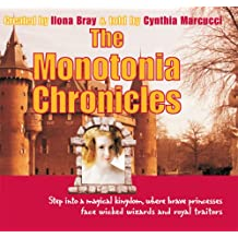 The Monotonia Chronicles: Step Into a Magical Kingdom, Where Brave Princesses Face Wicked Wizards and Royal Traitors