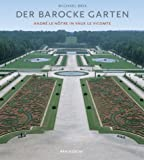 Der barocke Garten. Magie und Ursprung. André Le Notre in Vaux le Vicomte - Michael Brix