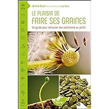 Le plaisir de faire ses graines - Un guide pour retrouver son autonomie au jardin