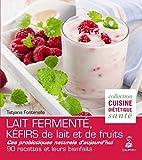 Lait fermenté, kéfirs de lait et de fruits : Des probiotiques naturels...