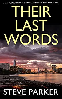 THEIR LAST WORDS an absolutely gripping serial killer thriller with a huge twist by [PARKER, STEVE]