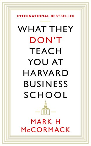 What They Don't Teach You At Harvard Business School por Mark H. McCormack