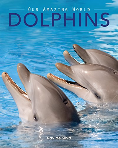 Dolphins: Amazing Pictures & Fun Facts on Animals in Nature (Our Amazing World Series Book 3) (English Edition)