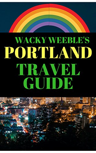 Portland Travel Guide: An LGBT Guide to the Weirdest and Whitest city in the USA (Wacky Weeble Book 1) (English Edition)