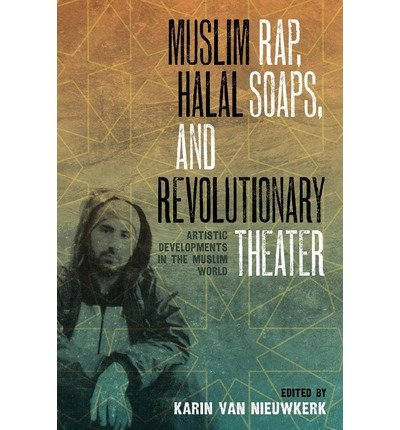 By Karin Van Nieuwkerk ( Author ) [ Muslim Rap, Halal Soaps, and Revolutionary Theater: Artistic Developments in the Muslim World By Dec-2012 Paperback