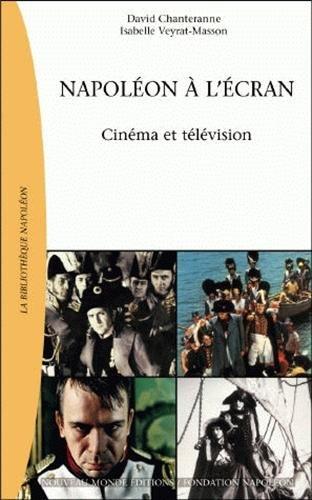Napoléon à l'écran : Cinéma et télévision par David Chanteranne
